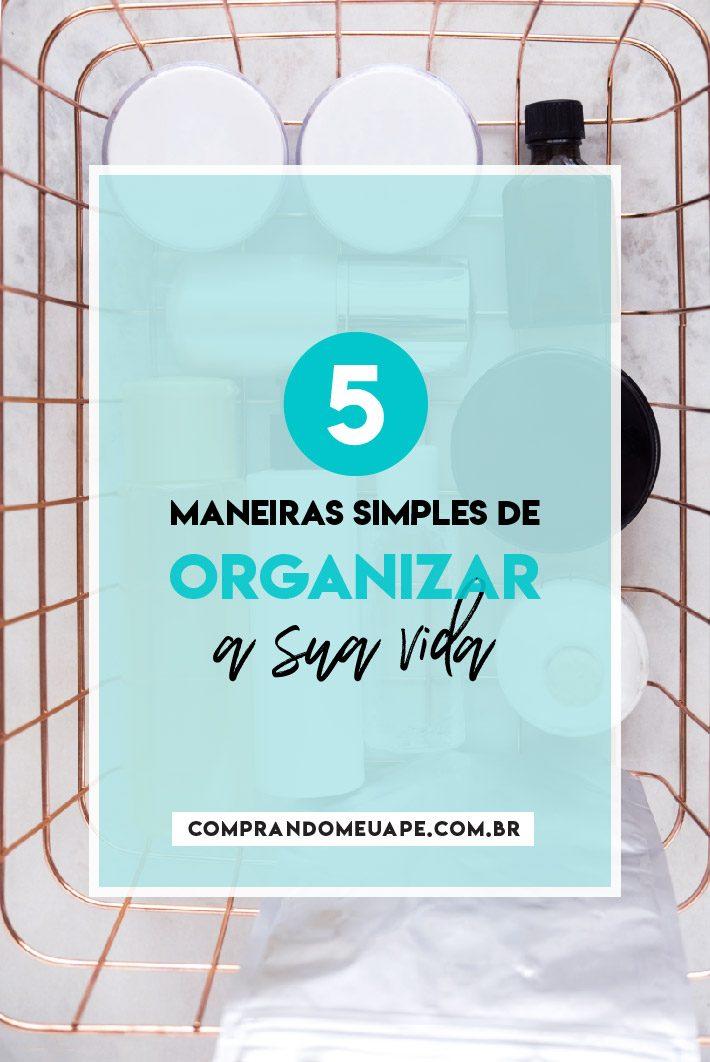 5 maneiras simples de organizar a sua vida